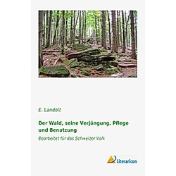 Der Wald  seine Verjüngung  Pflege und Benutzung. E. Landolt  - Buch