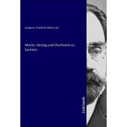 Moritz Herzog und Churfuerst zu Sachsen. als Buch von