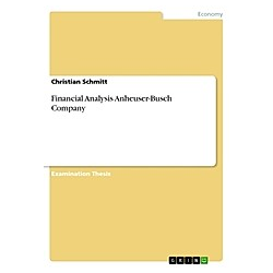 Financial Analysis Anheuser-Busch Company. Christian Schmitt  - Buch