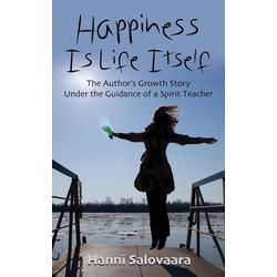 Happiness Is Life Itself als Taschenbuch von Hanni Salovaara