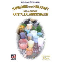 Harmonie und Heilkraft mit Alchemie Kristallklangschalen: eBook von Helga Pöttinger
