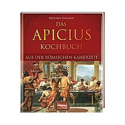 Das Apicius Kochbuch aus der römischen Kaiserzeit. Richard Gollmer  - Buch