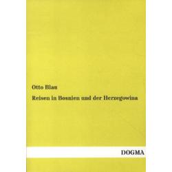Reisen in Bosnien und der Herzegowina: Buch von Otto Blau