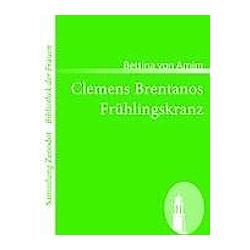 Clemens Brentanos Frühlingskranz. Bettina Von Arnim  - Buch
