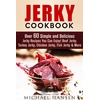 Guava Books Jerky Cookbook: Over 60 Simple and Delicious Jerky Recipes You Can Enjoy! Beef Jerky Turkey Jerky Chicken Jerky Fish Jerky & More (Meat Lovers) al...