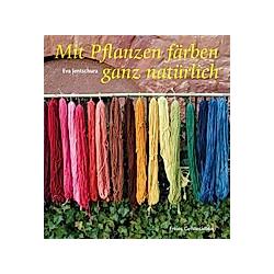 Mit Pflanzen färben ganz natürlich. Eva Jentschura  - Buch