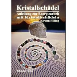 Kristallschädel - Anleitung zur Energiearbeit mit Kristallschädeln: Buch von Kirsten Hilling