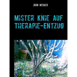 Mister Knie auf Therapie-Entzug: eBook von Jörg Becker