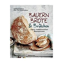 Bauernbrote & Brötchen nach traditionellen Rezepturen. Gerhard Kellner  - Buch
