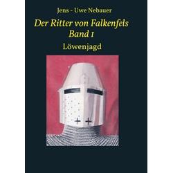 Der Ritter von Falkenfels Band 1 als Buch von Jens - Uwe Nebauer