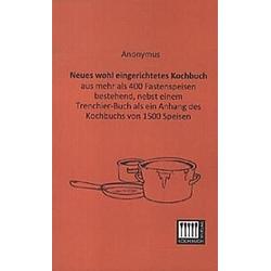 Neues wohl eingerichtetes Kochbuch. Anonym  - Buch