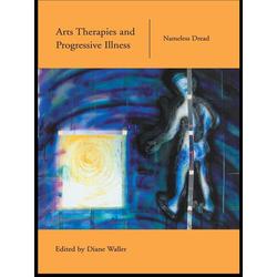 Arts Therapies and Progressive Illness: eBook von