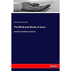The Mind and Words of Jesus. John Ross Macduff  - Buch