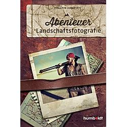 Abenteuer Landschaftsfotografie. Benjamin Jaworskyj  - Buch