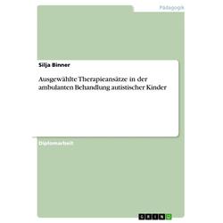 Ausgewählte Therapieansätze in der ambulanten Behandlung autistischer Kinder: eBook von Silja Binner