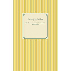 Die Abenteuer der sieben Schwaben und des Spiegelschwaben als Buch von Ludwig Aurbacher