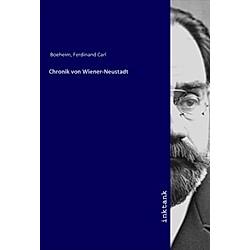 Chronik von Wiener-Neustadt. Ferdinand Carl Boeheim  - Buch