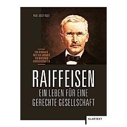 Raiffeisen: Ein Leben für eine gerechte Gesellschaft. Paul-Josef Raue  - Buch