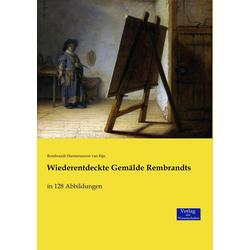 Wiederentdeckte Gemälde Rembrandts als Buch von Rembrandt Harmenszoon van Rijn/ Rembrandt Harmensz van Rijn