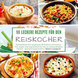 98 leckere Rezepte für den Reiskocher als Buch von Mattis Lundqvist