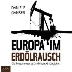 Europa im Erdölrausch als Hörbuch Download von Daniele Ganser
