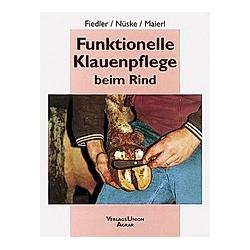 Funktionelle Klauenpflege beim Rind. Andrea Fiedler  Stefan Nüske  Johann Maierl  - Buch