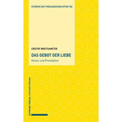 Das Gebot der Liebe - Kontur und Provokation als Buch von Christof Breitsameter