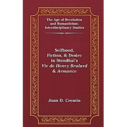 Selfhood  Fiction  & Desire in Stendhal's Vie de Henry Brulard & Armance. Joan D. Cremin  - Buch