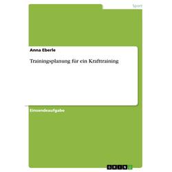 Trainingsplanung für ein Krafttraining als Buch von Anna Eberle