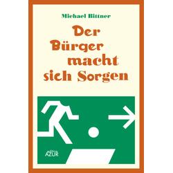 Der Bürger macht sich Sorgen als Buch von Bittner Michael/ Michael Bittner
