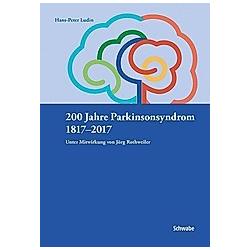 200 Jahre Parkinsonsyndrom 1817-2017. Hans-Peter Ludin  - Buch