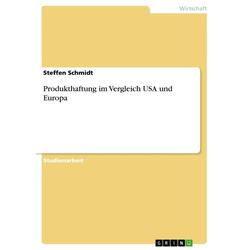 Produkthaftung im Vergleich USA und Europa als Buch von Steffen Schmidt