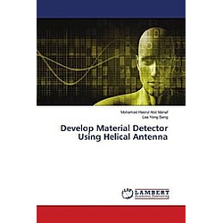 Develop Material Detector Using Helical Antenna. Lee Yeng Seng  Mohamad Hasrul Abd Manaf  - Buch