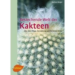 Bestechende Welt der Kakteen als Buch von Markus Berger