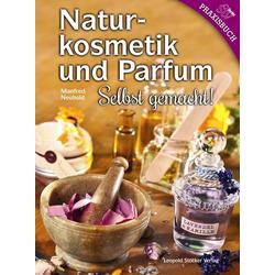 Naturkosmetik und Parfum als Buch von Manfred Neuhold