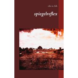 spiegelreflex als Buch von Eike M. Falk