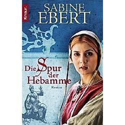 Die Spur der Hebamme / Hebammen-Romane Bd.2. Sabine Ebert  - Buch