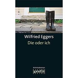 Die oder ich. Wilfried Eggers  - Buch