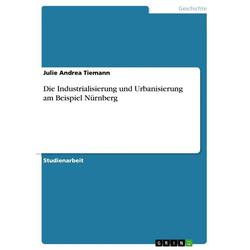 Die Industrialisierung und Urbanisierung am Beispiel Nürnberg