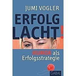 Erfolg lacht!. Jumi Vogler  - Buch