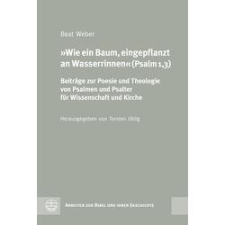Wie ein Baum eingepflanzt an Wasserrinnen (Psalm 13): eBook von Beat Weber