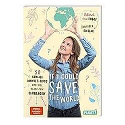 If I could save the world. 50 geniale Umwelt-Tipps und viel Platz zum Eintragen. Jennifer Sieglar  - Buch