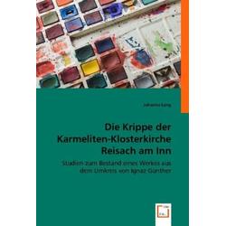 Die Krippe der Karmeliten-Klosterkirche Reisach am Inn als Buch von Johanna Lang