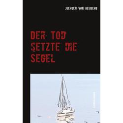 Der Tod setzte die Segel als Buch von juergen von rehberg/ Juergen von Rehberg
