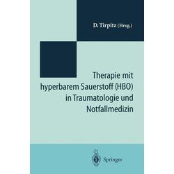 Therapie mit hyperbarem Sauerstoff (HBO) in der Traumatologie und Notfallmedizin: eBook von