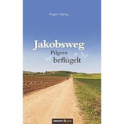 Jakobsweg - Pilgern beflügelt. Eugen Spirig  - Buch