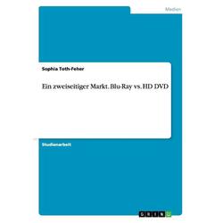 Ein zweiseitiger Markt. Blu-Ray vs. HD DVD als Buch von Sophia Toth-Feher