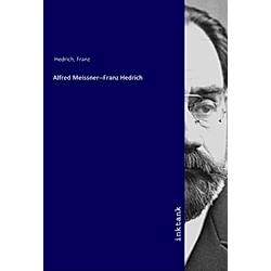 Alfred Meissner--Franz Hedrich. Franz Meissner  Alfred  1822-1885 Hedrich  - Buch
