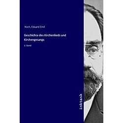 Geschichte des Kirchenlieds und Kirchengesangs. Eduard Emil Koch  - Buch