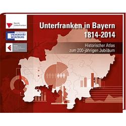 Unterfranken in Bayern 1814 - 2014 als Buch von Markus Naser
